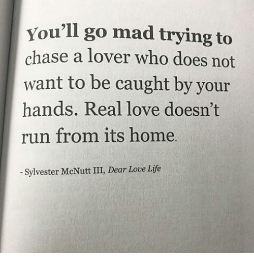 You'll Go Mad Trying to Chase a Lover Who Does Not Want to