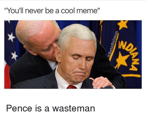youll never be a cool meme pence is a wasteman 14811054 you'll never be a cool meme pence is a wasteman meme on me me,Cool Memes