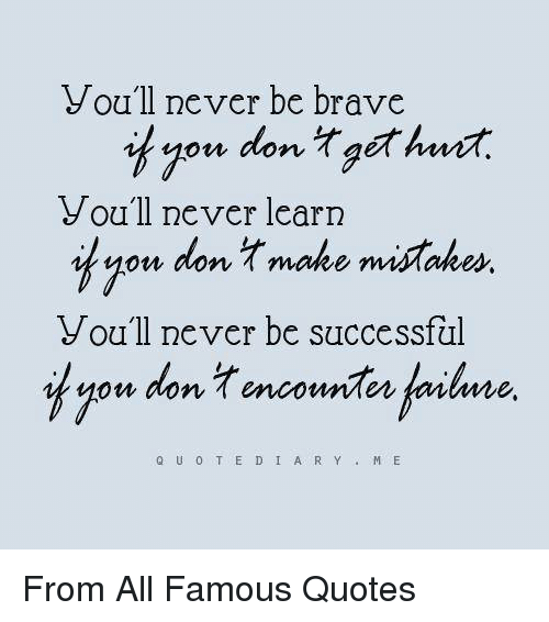 You Ll Never Be Brave You Ll Never Learn You Don Make Mistakes You