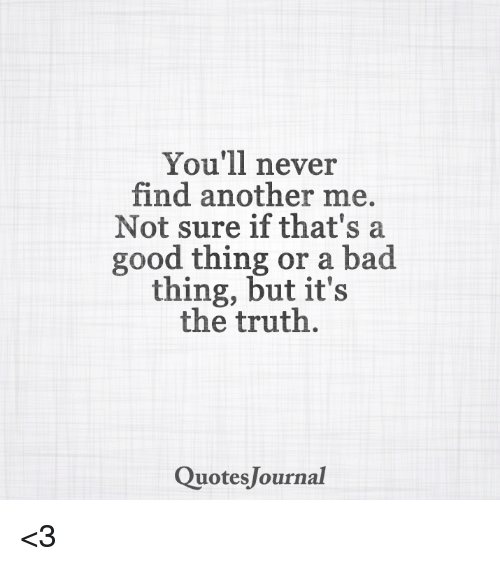 You'll Never Find Another Me Not Sure If That's A Good Thing Or A Best Quotes Journal