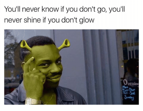 Youll Never Know If You Dont Go