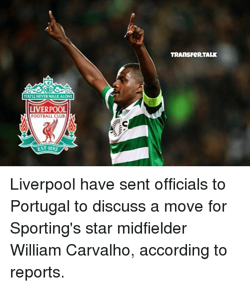 Memes, Portugal, and 🤖: YOULL NEVER WALK ALONE  LIVERPOOL  FOOTBALL CLUB  EST 1892  TRANS FeRTALK Liverpool have sent officials to Portugal to discuss a move for Sporting's star midfielder William Carvalho, according to reports.