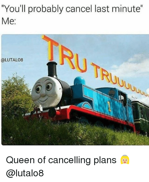 "Queen, Girl Memes, and Last Minute: You'll probably cancel last minute""  Me  e:  TRU TR  @LUTALO8  Uu Queen of cancelling plans 👸🏼 @lutalo8"