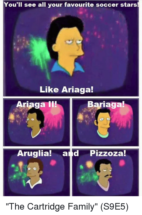 "Memes, Arias, and 🤖: You'll see all your favourite soccer stars!  Like Aria ga!  Ariaga  Bariagal  Aruglia!  and  Pizzoza! ""The Cartridge Family"" (S9E5)"