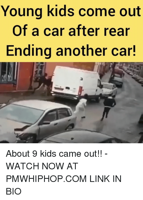 Memes, Kids, and Link: Young kids come out  Of a car after rear  Ending another car! About 9 kids came out!! - WATCH NOW AT PMWHIPHOP.COM LINK IN BIO