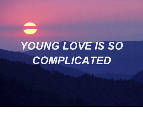 Love, Young Love, and Complicated: YOUNG LOVE IS SO  COMPLICATED