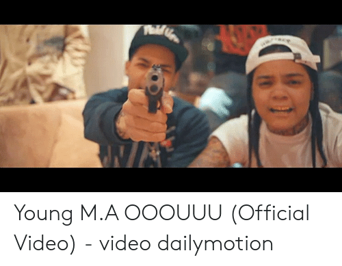 Young MA OOOUUU Official Video - Video Dailymotion | Video