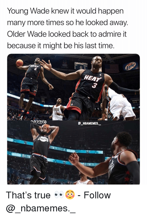 Memes, True, and Ducks: Young Wade knew it would happen  many more times so he looked away  Older Wade looked back to admire it  because it might be his last time  BUCKS  Ducks  FTA  LL-STAR 20 That's true 👀😳 - Follow @_nbamemes._
