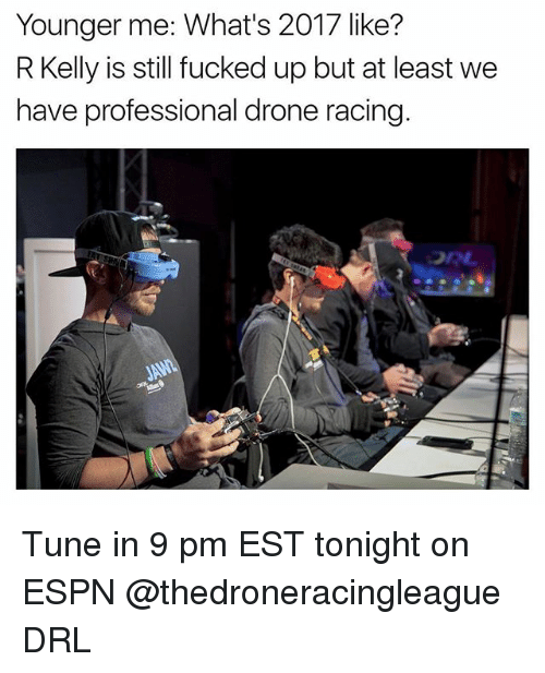 Drone, Espn, and Funny: Younger me: What's 2017 like?  R Kelly is still fucked up but at least we  have professional drone racing  DR Tune in 9 pm EST tonight on ESPN @thedroneracingleague DRL