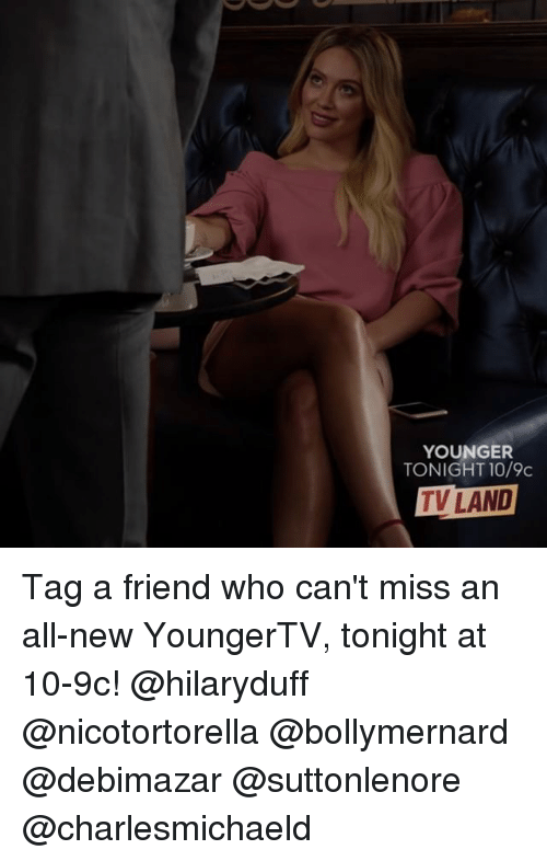 Memes, 🤖, and Who: YOUNGER  TONIGHT 10/9c  TV LAND Tag a friend who can't miss an all-new YoungerTV, tonight at 10-9c! @hilaryduff @nicotortorella @bollymernard @debimazar @suttonlenore @charlesmichaeld