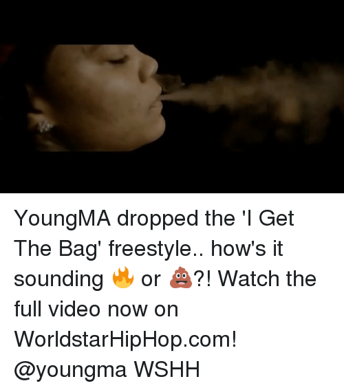 Memes, Worldstarhiphop, and Wshh: YoungMA dropped the 'I Get The Bag' freestyle.. how's it sounding 🔥 or 💩?! Watch the full video now on WorldstarHipHop.com! @youngma WSHH