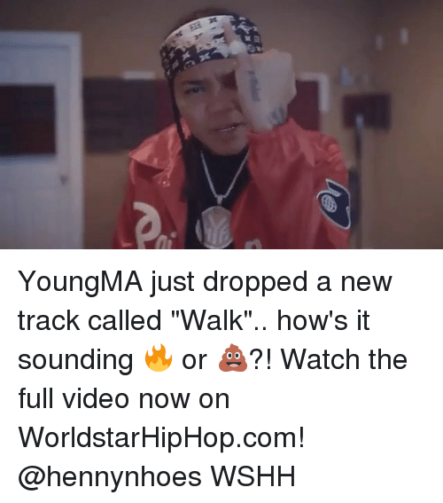 "Memes, Worldstarhiphop, and Wshh: YoungMA just dropped a new track called ""Walk"".. how's it sounding 🔥 or 💩?! Watch the full video now on WorldstarHipHop.com! @hennynhoes WSHH"
