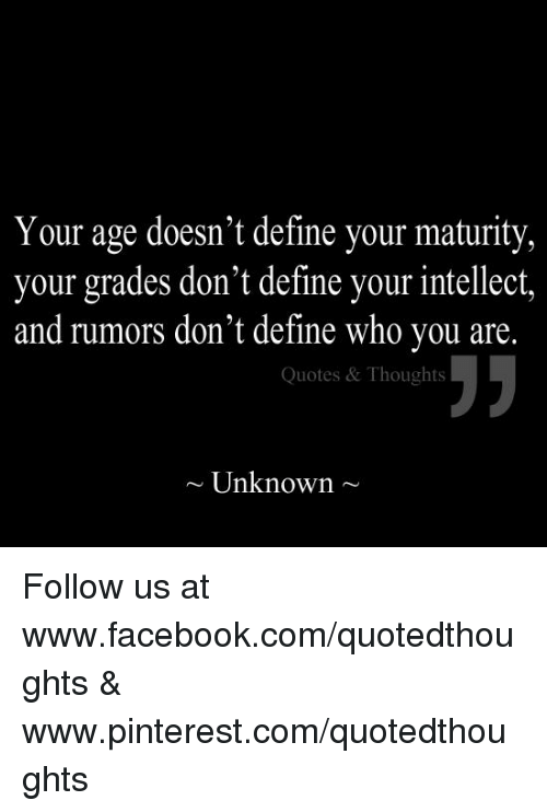 Your Age Doesnt Define Your Maturity Your Grades Dont Define Your