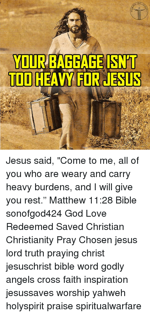 """God, Jesus, and Love: YOUR BAGGAGE ISN'T  TOD HEAVY FOR JESUS Jesus said, """"Come to me, all of you who are weary and carry heavy burdens, and I will give you rest."""" Matthew 11:28 Bible sonofgod424 God Love Redeemed Saved Christian Christianity Pray Chosen jesus lord truth praying christ jesuschrist bible word godly angels cross faith inspiration jesussaves worship yahweh holyspirit praise spiritualwarfare"""