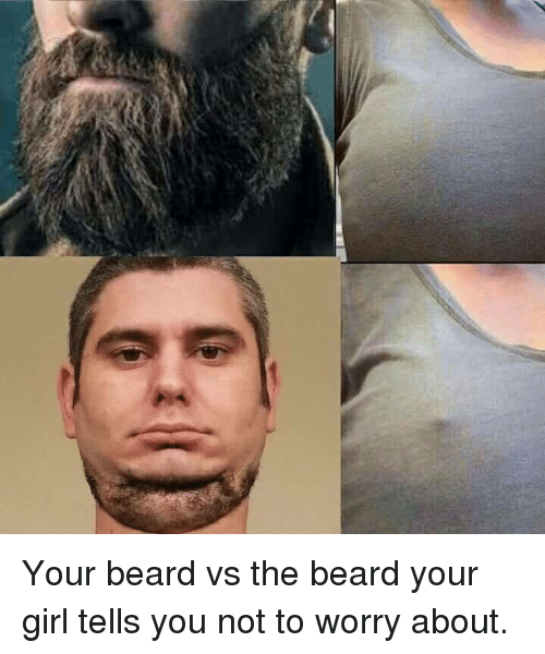 Your Beard Vs The Beard Your Girl Tells You Not To Worry About