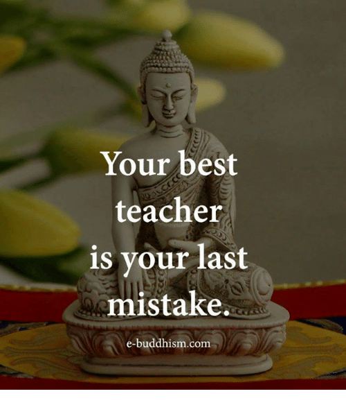 Memes, Teacher, and Best: Your best  teacher  is your last  mistake.  e-buddhism com