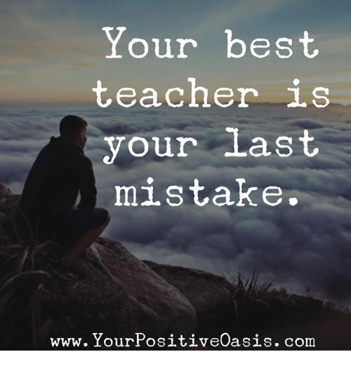 Memes, Teacher, and Best: Your best  teacher LS  your Last  mistake.  www. YourPositivedasis  .com