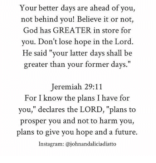Your Better Days Are Ahead Of You Not Behind You! Believe