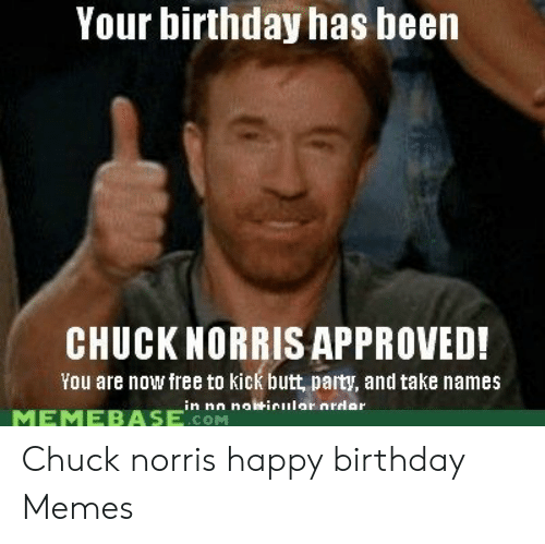 Awesome Your Birthday Has Been Chuck Norris Approved You Are Now Free To Funny Birthday Cards Online Alyptdamsfinfo