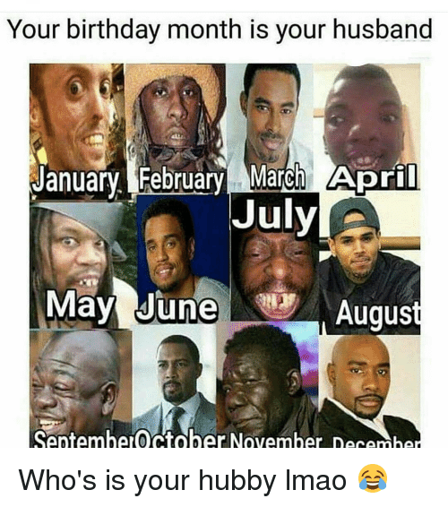 Birthday Memes And Husband Your Month Is January February March