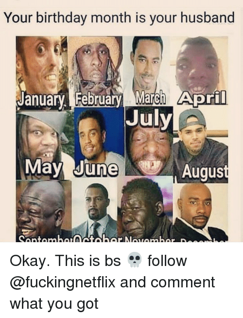 Birthday Memes And Husband Your Month Is January February MareF