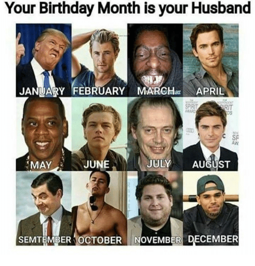 Birthday Memes And Husband Your Month Is JANUARY FEBRUARY MARHAPRIL