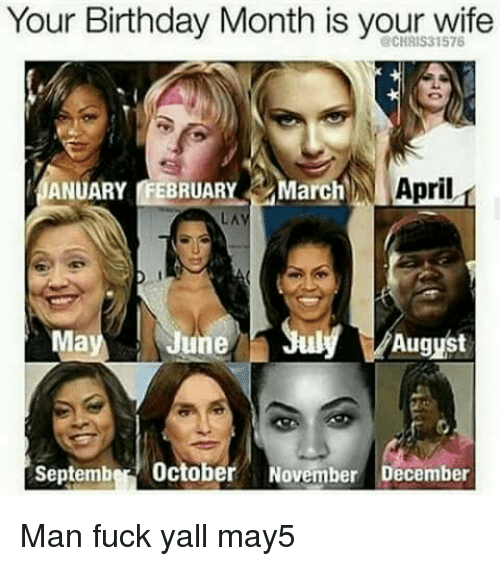 Your Birthday Month Is Your Wife JANUARY FEBRUARY March NA April LAV July  August September October November December Man Fuck Yall May5 | Meme on  ME.ME