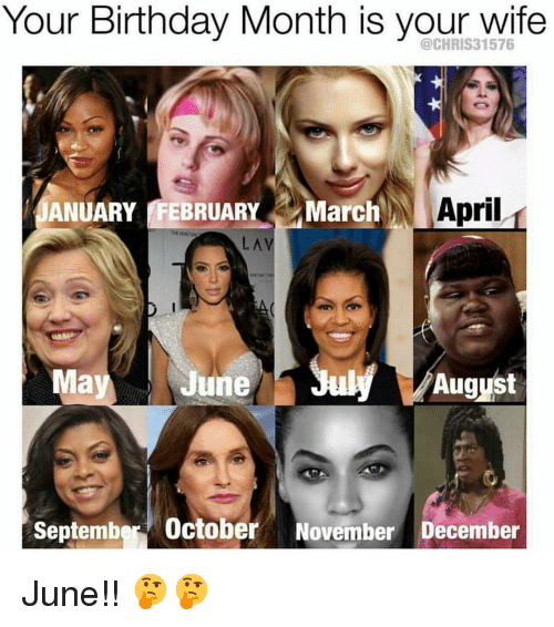 Birthday, Memes, and Wife: Your Birthday Month is your wife  N April  ANUARY FEBRUARY  March  May  August  June  September October  November December June!! 🤔🤔