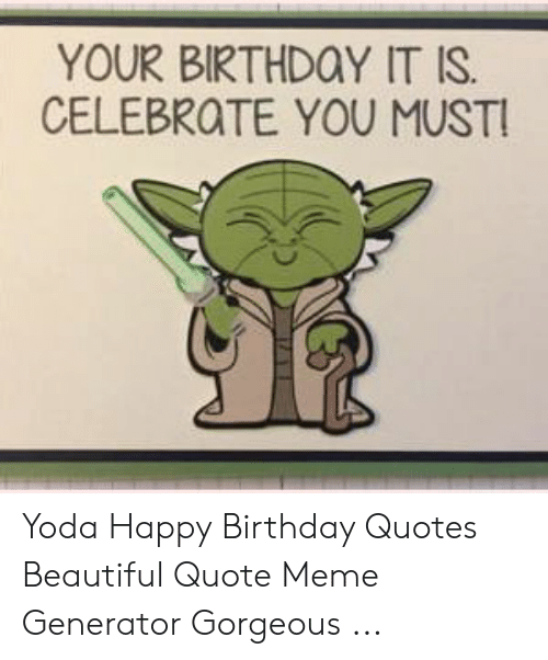 YOUR BIRTHDOY IT IS CELEBROTE YOU MUST! Yoda Happy Birthday ...