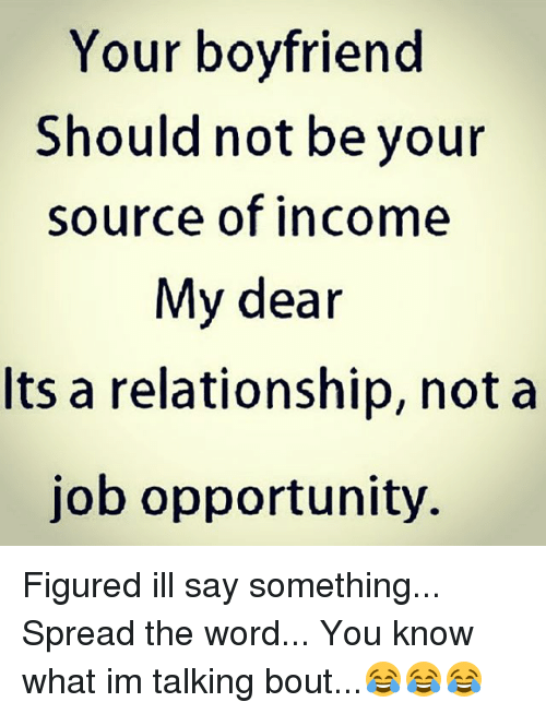Memes Opportunity And Word Your Boyfriend Should Not Be Source Of Income