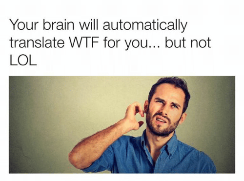 Dank, Lol, and Wtf: Your brain will automatically  translate WTF for you... but not  LOL