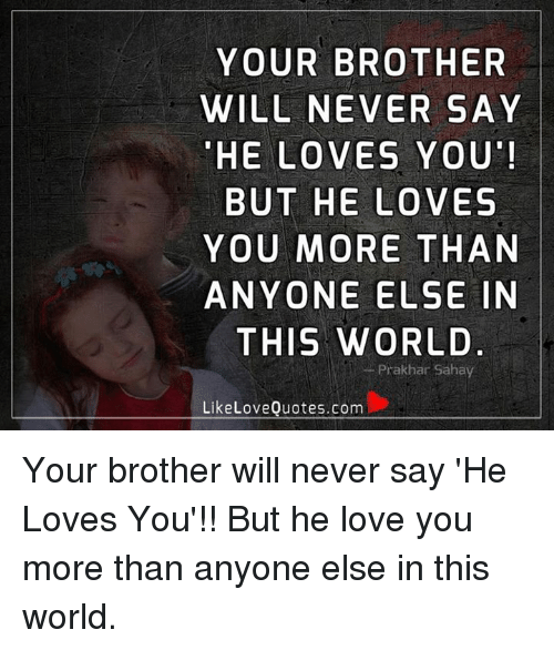 Your Brother Will Never Say He Loves You But He Loves You More Than