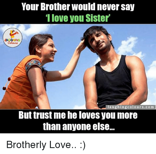 Your Brother Would Never Say I Love You Sister La Ghing Laughing