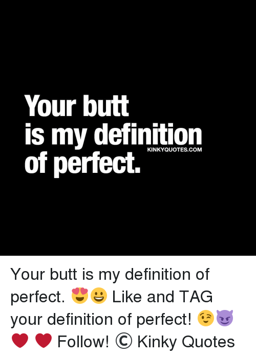 Your Butt Is My Definition KINKY QUOTES COM of Perfect Your ...