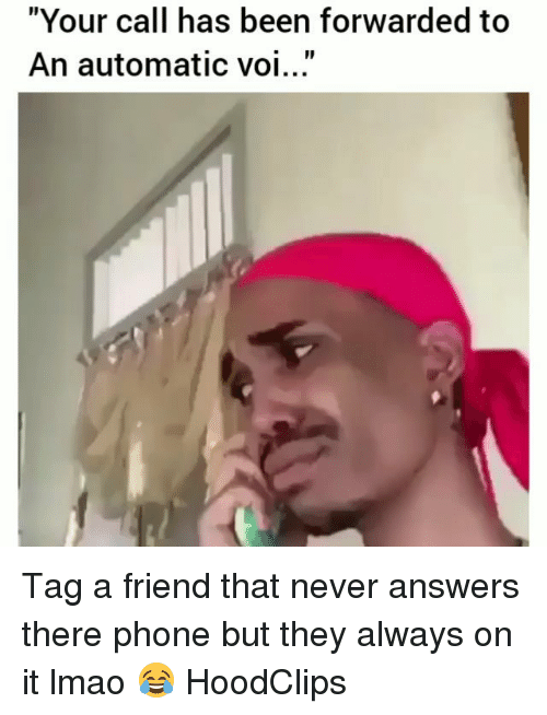 """Funny, Lmao, and Phone: """"Your call has been forwarded to  An automatic voi...""""  ID Tag a friend that never answers there phone but they always on it lmao 😂 HoodClips"""