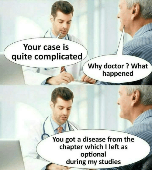 Doctor, Quite, and Got: Your case is  quite complicated  Why doctor? What  happened  You got a disease from the  chapter which I left as  optional  during my studies