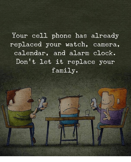 Clock, Family, and Phone: Your cell phone has already  replaced your watch, camera,  calendar, and alarm clock.  Don't let it replace your  family.