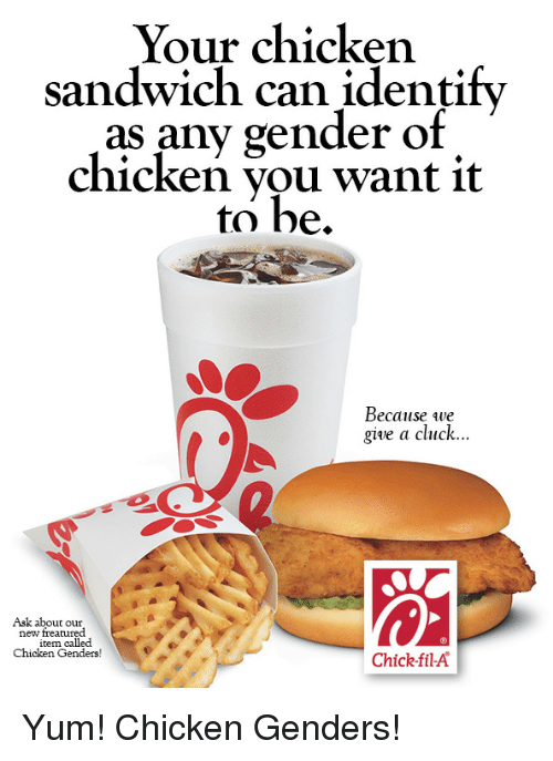 Chick-Fil-A, Chicken, and Ask: Your chicken  sandwich can identify  as any gender of  chicken vou want it  to be.  Because qwe  give a cluck  Ask about our  new freatured  item called  Chicken Genders!  Chick-fil-A