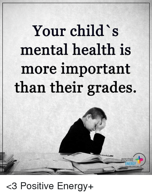 Your Childs Mental Health Is More Important Than Theirg Positive