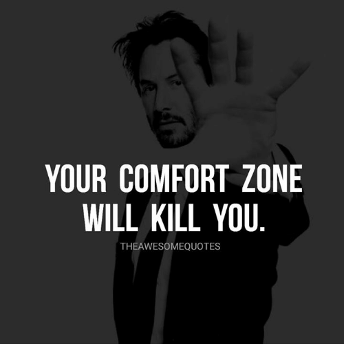 your comfort zone will kill you theawesomequotes will meme on