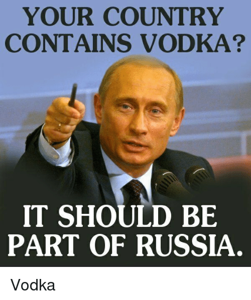 your-country-contains-vodka-it-should-be