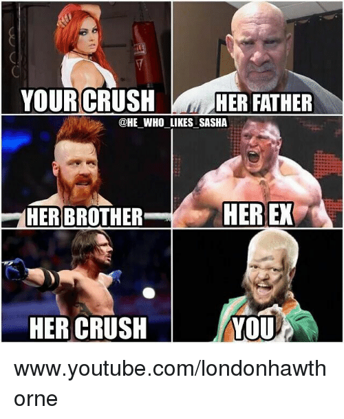 YOUR CRUSH HER FATHER WHO LIKESUSASHA HER EX HER BROTHER HER
