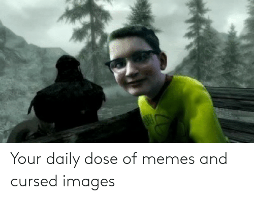 Memes, Images, and Dose: Your daily dose of memes and cursed images