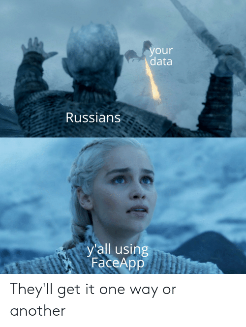 Another, Data, and One: your  data  Russians  yall using  FaceApp They'll get it one way or another