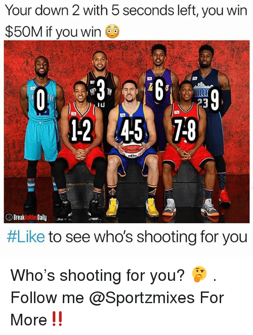 Memes, Break, and 🤖: Your down 2 with 5 seconds left, you win  $50M if you win  23  12 4578  Break Daily  #Like to see who's shooting for you Who's shooting for you? 🤔 . Follow me @Sportzmixes For More‼️