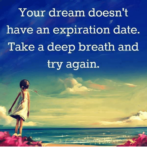 Your Dream Doesnt Have An Expiration Date Take A Deep Breath And
