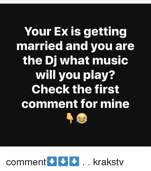 Memes, Music, and 🤖: Your Ex is getting  married and you are  the Dj what music  will you play?  Check the first  comment for mine comment⬇️⬇️⬇️ . . krakstv