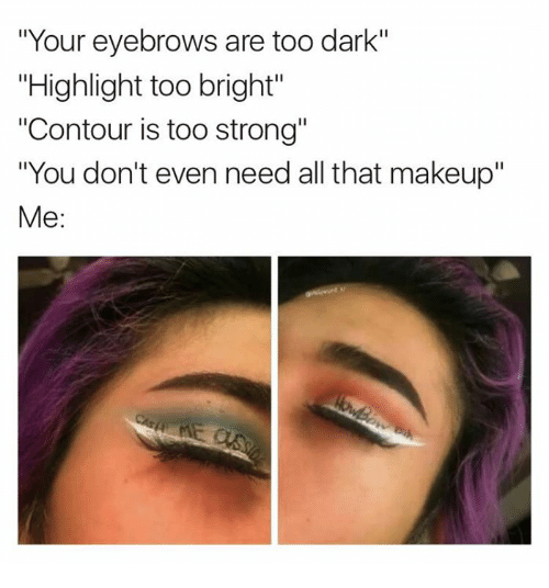 your eyebrows are too dark highlight too bright contour is 18927179 your eyebrows are too dark highlight too bright contour is too