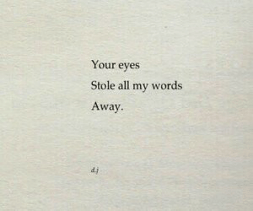All, Words, and Stole: Your eyes  Stole all my words  Away