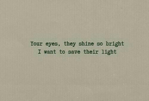 Light, They, and Shine: Your eyes, they shine so bright  I want to save their light